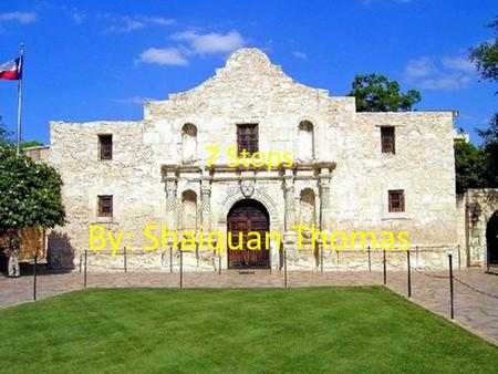 7 Stops By: Shaiquan Thomas. Texas Independence This helped expand America by allowing the Americans to gain independence from the Mexicans and now The.
