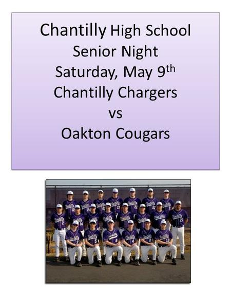 Chantilly High School Senior Night Saturday, May 9 th Chantilly Chargers vs Oakton Cougars.