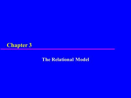 Chapter 3 The Relational Model. 2 Chapter 3 - Objectives u Terminology of relational model. u How tables are used to represent data. u Connection between.