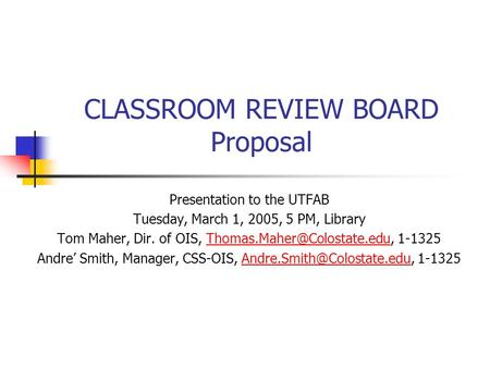 CLASSROOM REVIEW BOARD Proposal Presentation to the UTFAB Tuesday, March 1, 2005, 5 PM, Library Tom Maher, Dir. of OIS,