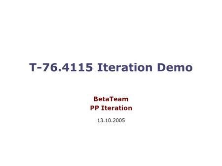 T-76.4115 Iteration Demo BetaTeam PP Iteration 13.10.2005.
