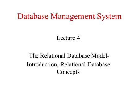 Database Management System Lecture 4 The Relational Database Model- Introduction, Relational Database Concepts.