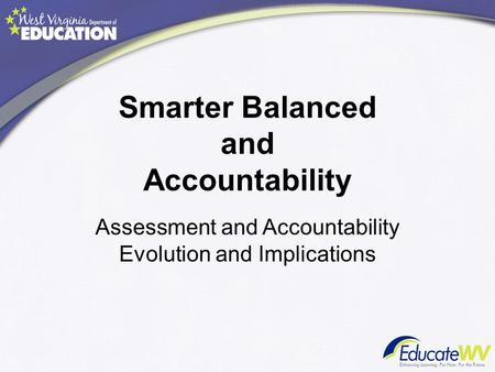 Smarter Balanced and Accountability Assessment and Accountability Evolution and Implications.
