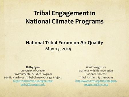 Tribal Engagement in National Climate Programs National Tribal Forum on Air Quality May 13, 2014 Kathy Lynn University of Oregon Environmental Studies.