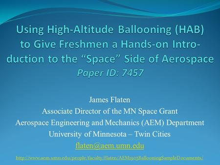 James Flaten Associate Director of the MN Space Grant Aerospace Engineering and Mechanics (AEM) Department University of Minnesota – Twin Cities