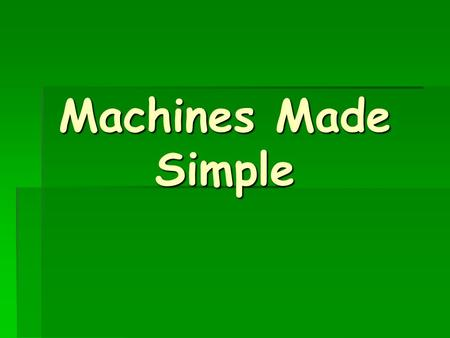 Machines Made Simple.