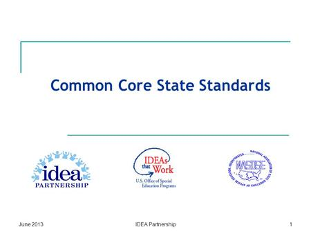 Common Core State Standards June 2013IDEA Partnership1.