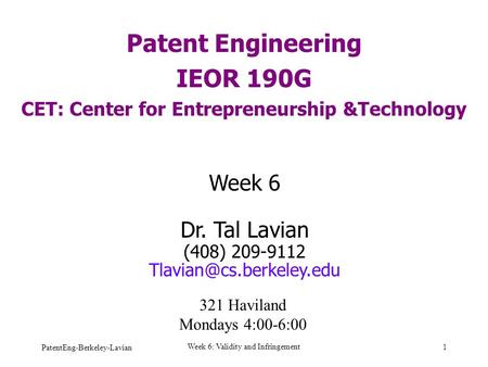 PatentEng-Berkeley-Lavian Week 6: Validity and Infringement 1 Patent Engineering IEOR 190G CET: Center for Entrepreneurship &Technology Week 6 Dr. Tal.