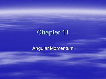 Chapter 11 Angular Momentum Schedule 2+ Weeks left! 10- AprCh 11: Angular Mom. Ch 11: Angular Mom.+ Chapt 12.Ch 12: Statics 17- AprCh 12: StaticsCh 15: