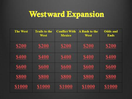 Westward Expansion The WestTrails to the West Conflict With Mexico A Rush to the West Odds and Ends $200 $400 $600 $800 $1000.