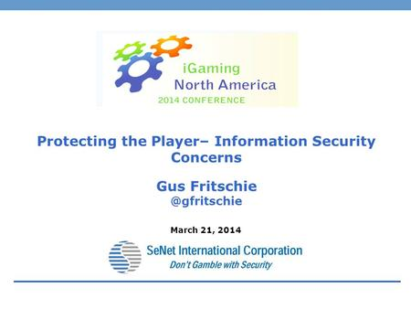 Protecting the Player– Information Security Concerns Gus March 21, 2014.