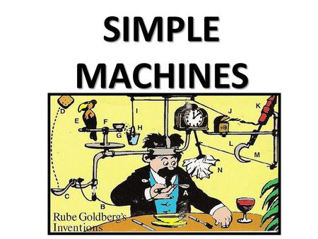 SIMPLE MACHINES. What is a simple machine? A simple machine is any device that only requires the application of a single force to work. a. A simple machine.