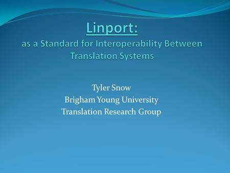 Tyler Snow Brigham Young University Translation Research Group.
