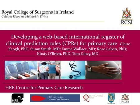Division of Population Health Sciences Royal College of Surgeons in Ireland Coláiste Ríoga na Máinleá in Éirinn Developing a web-based international register.