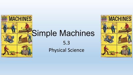 Simple Machines 5.3 Physical Science. Types of Simple Machines—pg 138 A simple machine does work with only one movement 6 types of simple machines Leverpulley.