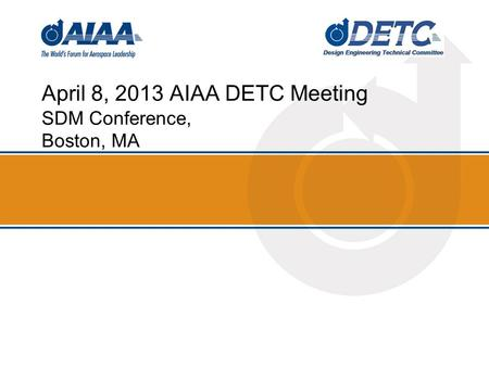 April 8, 2013 AIAA DETC Meeting SDM Conference, Boston, MA.