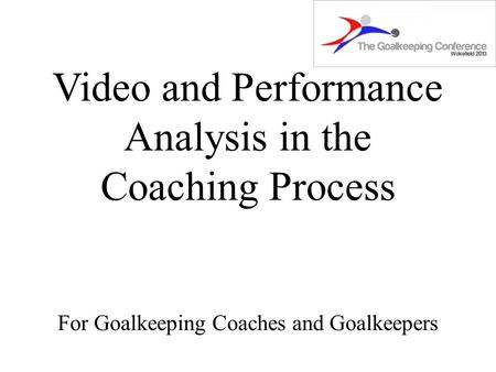 Video and Performance Analysis in the Coaching Process For Goalkeeping Coaches and Goalkeepers.