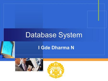 "Company LOGO Database System I Gde Dharma N. Fenomena ""Information Overload"" ""The percentage of unstructured data is 85% of the total and growing.."" ---Delphi."