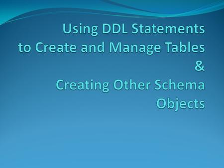 Objectives After completing this lesson, you should be able to do the following: Categorize the main database objects Review the table structure List.