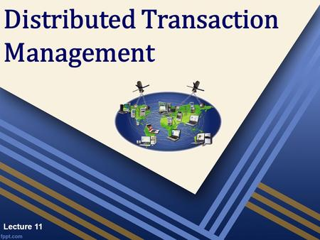 Lecture 11 Distributed Transaction Management. Concurrency Control The problem of synchronizing concurrent transactions such that the consistency of the.