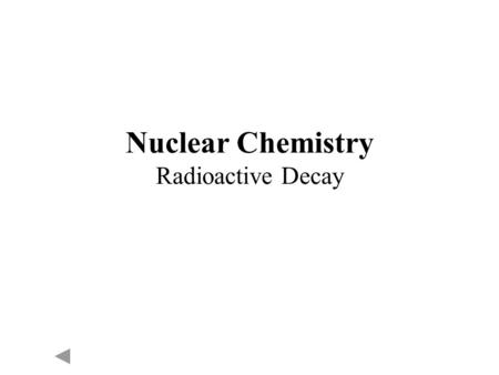 Nuclear Chemistry Radioactive Decay. Nuclear Symbols Element symbol Mass number (p + + n o ) Atomic number (number of p + )