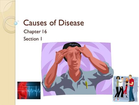 Causes of Disease Chapter 16 Section 1. Objectives Identify five common types of pathogen Describe three ways infectious disseases are spread Distinguish.