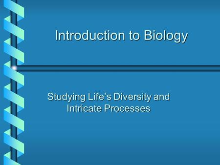 Introduction to Biology Studying Life's Diversity and Intricate Processes.