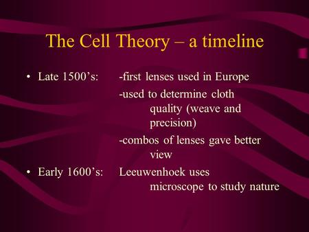 The Cell Theory – a timeline Late 1500's: -first lenses used in Europe -used to determine cloth quality (weave and precision) -combos of lenses gave better.