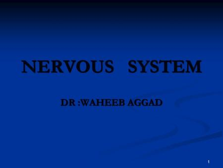 1 NERVOUS SYSTEM DR :WAHEEB AGGAD. 2 Nervous system 1-It is a system which monitor the changes in the external and internal environment and start dealing.