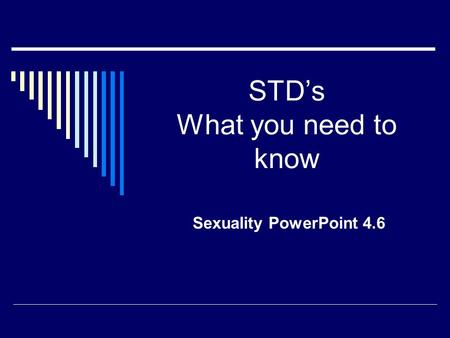STD's What you need to know Sexuality PowerPoint 4.6.