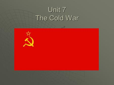 "Unit 7 The Cold War. Vocabulary  1. ""cold war"": a struggle between two countries to become the world's only super power nation. A war fought through."
