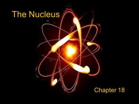 The Nucleus Chapter 18. Atomic Symbol Notation Atomic Number Mass Number.