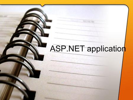 ASP.NET application. Roadmap ASP.NET file types Bin directory Application updates Simple application from start to finish using a virtual directory Behind.