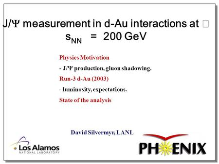 J/  measurement in d-Au interactions at s NN = 200 GeV David Silvermyr, LANL Physics Motivation - J/  production, gluon shadowing. Run-3 d-Au (2003)