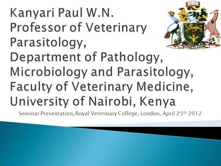 Seminar Presentation, Royal Veterinary College, London, April 25 th 2012.