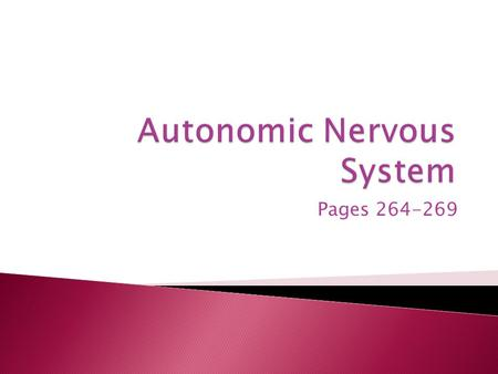 Pages 264-269. Central Nervous System (brain and spinal cord) Peripheral Nervous System (cranial and spinal nerves) Somatic (voluntary) Autonomic (involuntary)