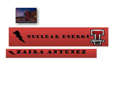 Nuclear energy Zaira Antunez. why? I am using this source of energy because, nuclear energy is used every where and how ever… so by using this source.