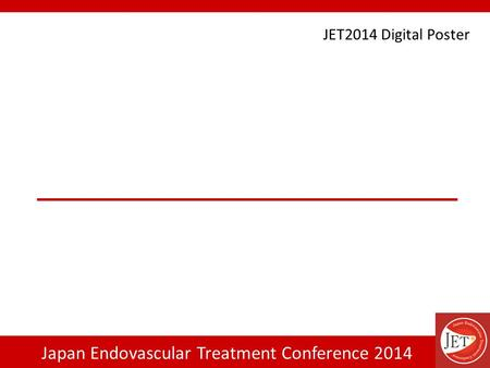 Japan Endovascular Treatment Conference 2014 JET2014 Digital Poster.