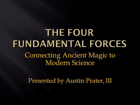 Connecting Ancient Magic to Modern Science Presented by Austin Prater, III.