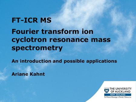 FT-ICR MS An introduction and possible applications Ariane Kahnt Fourier transform ion cyclotron resonance mass spectrometry.