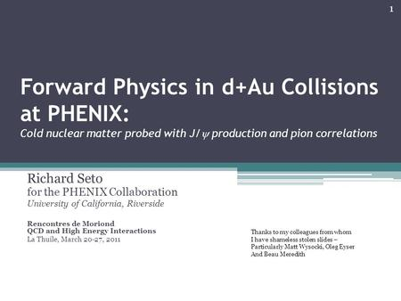 Forward Physics in d+Au Collisions at PHENIX: Cold nuclear matter probed with J/  production and pion correlations Richard Seto for the PHENIX Collaboration.