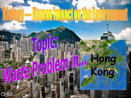 Hong Kong. Group Members: Chan Ching Ching (6S , 18) Lau Hiu Tung (6S , 25) Content: 1.Types of waste in Hong Kong 2.Effects on environment of Hong Kong.