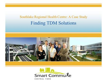 Finding TDM Solutions Southlake Regional Health Centre: A Case Study.