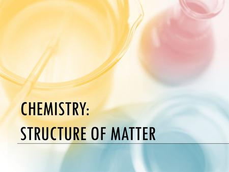 CHEMISTRY: STRUCTURE OF MATTER. THE STRUCTURE OF MATTER What is matter? – Matter is anything that takes up space and has mass All matter is made up of.