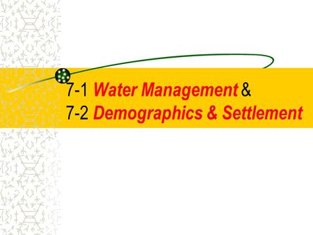 7-1 Water Management & 7-2 Demographics & Settlement.