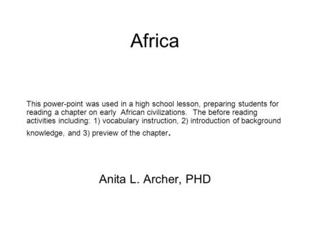 Africa This power-point was used in a high school lesson, preparing students for reading a chapter on early African civilizations. The before reading activities.