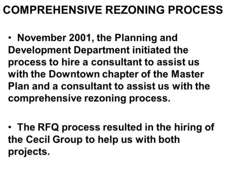 COMPREHENSIVE REZONING PROCESS November 2001, the Planning and Development Department initiated the process to hire a consultant to assist us with the.