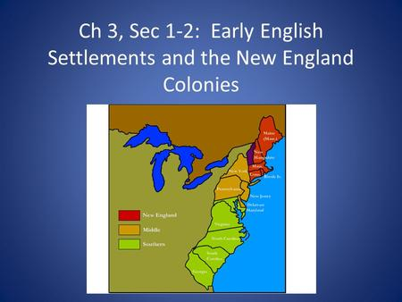 Ch 3, Sec 1-2: Early English Settlements and the New England Colonies.
