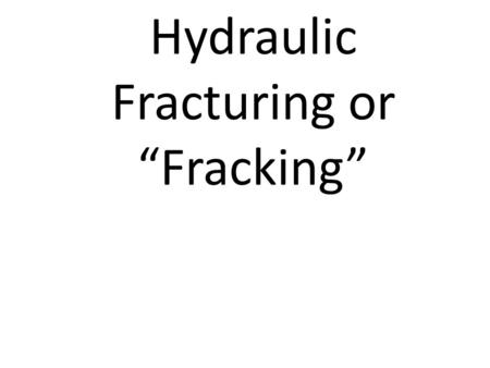"Hydraulic Fracturing or ""Fracking"". Natural Gas: Clean Energy? Natural gas power plants produce: half as much CO 2 (greenhouse gas) less than a third."