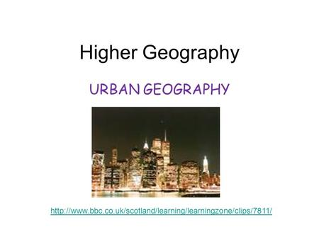 Higher Geography URBAN GEOGRAPHY